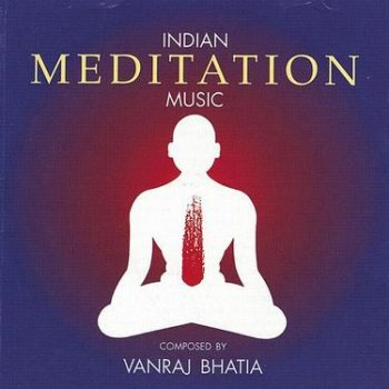 Vanraj Bhatia - Indian Meditation Music (1994)