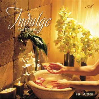 Yuri Sazonoff - Indulge: A Day at the Spa (2001)