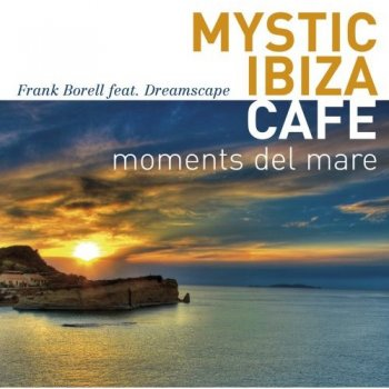 Frank Borell feat. Dreamscape - Mystic Ibiza Cafe: Moments Del Mare (2008)