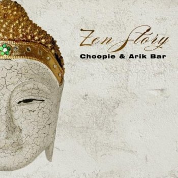 Choopie & Arik Bar - Zen Story (2011)