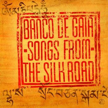 Banco De Gaia - Songs From The Silk Road (2011)