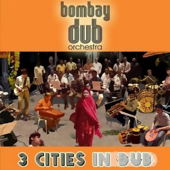 Bombay Dub Orchestra - 3 Cities In Dub (2009)