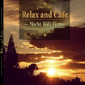 Relax and Cafe - Night Will Come (2009)