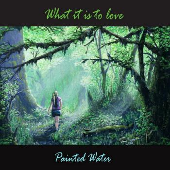 Painted Water - What It Is Love (2008)