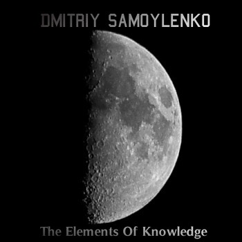 Dmitriy Samoylenko - The Elements Of Knowledge (2010)