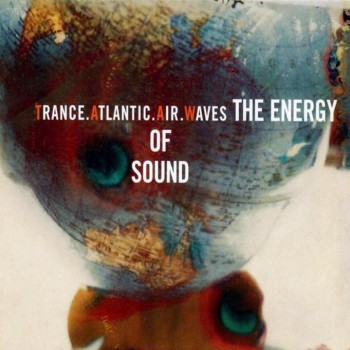 Trance Atlantic Air Waves - The Energy of Sound (1998)