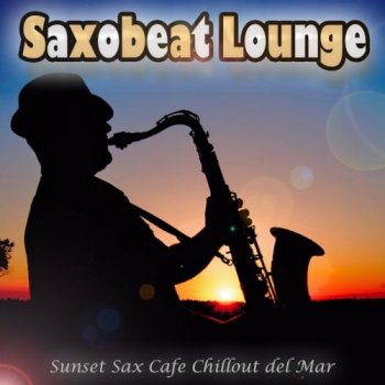 Saxobeat Lounge (Sunset Sax Cafe Chillout Del Mar) (2011)