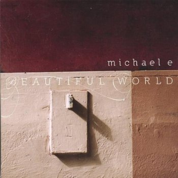 Michael E - Beautiful World (2007)