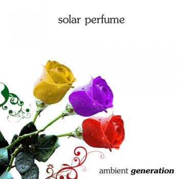 Ambient Generation - Solar Perfume (2011)