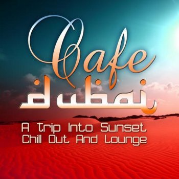 Cafe Dubai A Trip Into Sunset Lounge (2012)