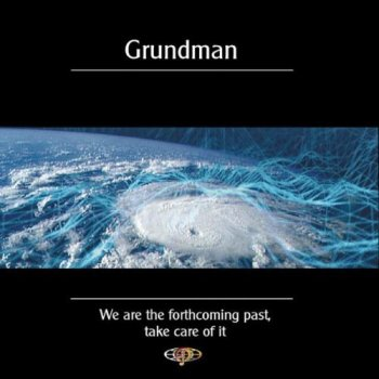 Grundman - We Are The Forthcoming Past Take Care of It (2003)