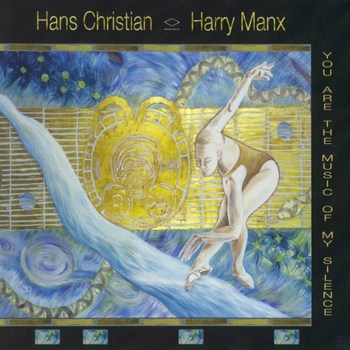 Hans Christian & Harry Manx - You Are The Music Of My Silence (2012)