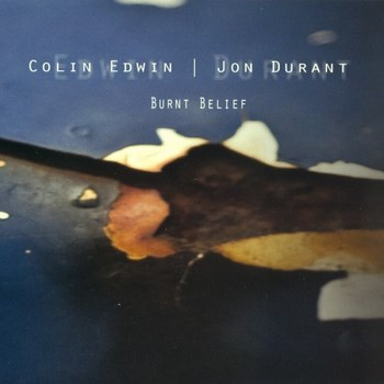 Jon Durant & Colin Edwin - Burnt Belief (2012)
