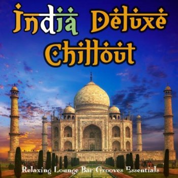India Deluxe Chillout - Relaxing Lounge Bar Grooves Essentials (2013)